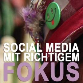 Den richtigen Fokus bei Social Media setzen
