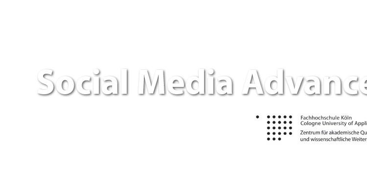Social Media Advanced – das neue Seminarangebot an der FH Köln